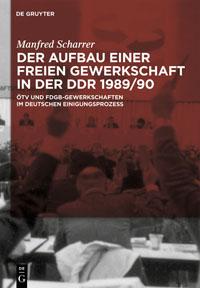 Der Aufbau einer freien Gewerkschaft in der DDR 1989/90