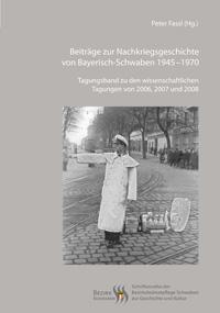 Beiträge zur Nachkriegsgeschichte von Bayerisch-Schwaben 1945-1970