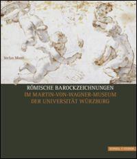 Römische Barockzeichnungen im Martin-von-Wagner-Museum der Universität Würzburg