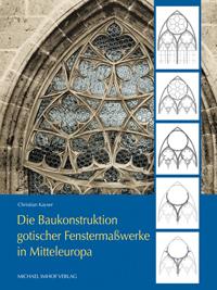 Die Baukonstruktion gotischer Fenstermaßwerke in Mitteleuropa