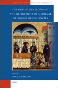 The Origin, Development, and Refinement of Medieval Religious Mendicancies