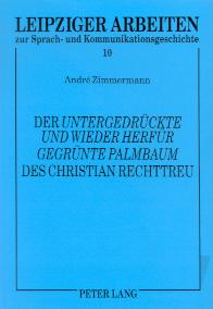Der Untergedrückte und wieder herfür gegrünte Palmbaum des Christian Rechttreu