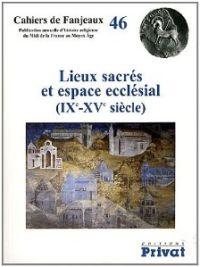 Lieux sacrés et espace ecclésial (IXe-XVe siècle)