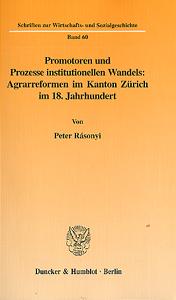 Promotoren und Prozesse institutionellen Wandels: Argrarreformen im Kanton Zürich im 18. Jahrhundert