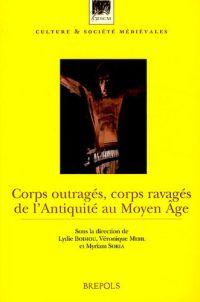 Corps outragés, corps ravagés de l'Antiquité au Moyen Age