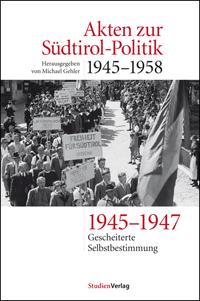 Akten zur Südtirol-Politik 1945-1958