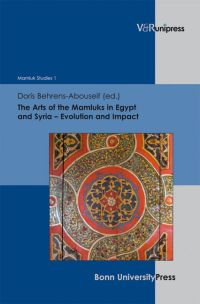 The Arts of the Mamluks in Egypt and Syria - Evolution and Impact