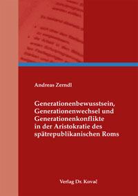 Generationenbewußtsein, Generationenwechsel und Generationenkonflikte in der Aristokratie des spätrepublikanischen Rom