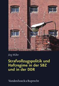 Strafvollzugspolitik und Haftregime in der SBZ und in der DDR