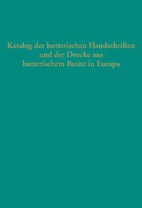 Katalog der hutterischen Handschriften und der Drucke aus dem hutterischen Besitz in Europa