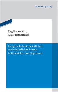 Zivilgesellschaft im östlichen und südöstlichen Europa in Geschichte und Gegenwart