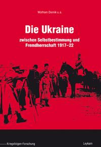 Die Ukraine zwischen Selbstbestimmung und Fremdherrschaft 1917-22