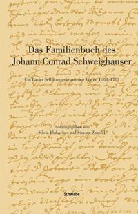 Das Familienbuch des Johann Conrad Schweighauser