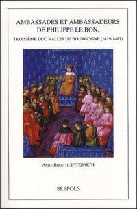 Ambassades et ambassadeurs de Philippe le Bon, troisième duc Valois de Bourgogne (1419-1467)