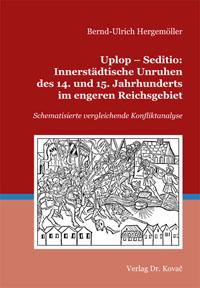 Uplop - Seditio: Innerstädtische Unruhen des 14. und 15. Jahrhunderts im engeren Reichsgebiet