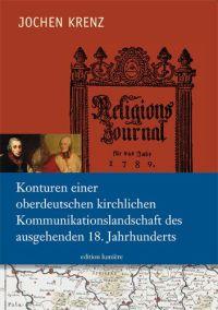 Konturen einer oberdeutschen kirchlichen Kommunikationslandschaft des ausgehenden 18. Jahrhunderts