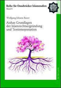 Aishas Grundlagen der Islamrechtsergründung und Textinterpretation