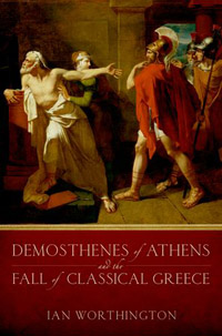 Demosthenes of Athens and the Fall of Classical Greece