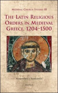 The Latin Religious Orders in Medieval Greece, 1204-1500