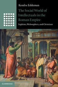 The Social World of Intellectuals in the Roman Empire. Sophists, Philosophers, and Christians