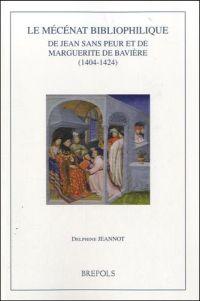 Le mécénat bibliophilique de Jean sans Peur et de Marguerite de Bavière (1404 - 1424)