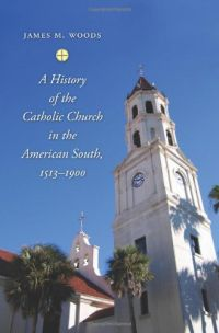 A History of the Catholic Church in the American South, 1513-1900