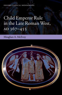 Child Emperor Rule in the Late Roman West, AD 367-455