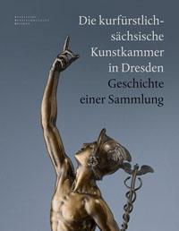 Die kurfürstlich-sächsische Kunstkammer in Dresden