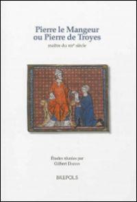 Pierre le Mangeur ou Pierre de Troyes, maître du XIIe siècle