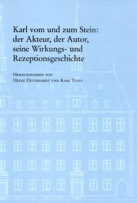 Karl vom und zum Stein: der Akteur, der Autor, seine Wirkungs- und Rezeptionsgeschichte