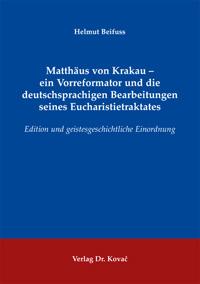 Matthäus von Krakau - Ein Vorreformator und die deutschsprachigen Bearbeitungen seines Eucharistietraktates