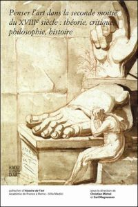 Penser l'art dans la seconde moitié du XVIIIe siècle: théorie, critique, philosophie, histoire