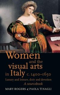 Women and the Visual Arts in Italy c.1400-1600