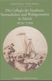 Die Collegia der Insulaner, Vertraulichen und Wohlgesinnten in Zürich 1679 - 1709