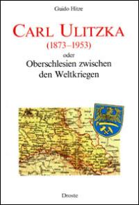 Carl Ulitzka (1873-1953) oder Oberschlesien zwischen den Kriegen