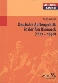 Deutsche Außenpolitik in der Ära Bismarck (1862-1890)