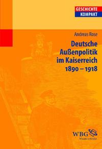 Die Außenpolitik des Wilhelminischen Kaiserreichs 1890-1918