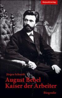August Bebel - Kaiser der Arbeiter