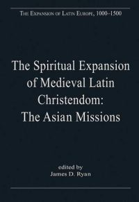 The Spiritual Expansion of Medieval Latin Christendom