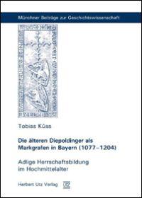 Die älteren Diepoldinger als Markgrafen in Bayern