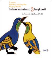 Louvre Koleksiyonlarından Başyapıtlarla İslam Sanatının 3 Başkenti İstanbul, Isfahan, Delhi
