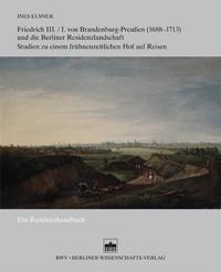 Friedrich III./I. von Brandenburg-Preußen (1688-1713) und die Berliner Residenzlandschaft