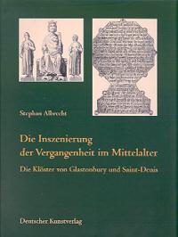Die Inszenierung der Vergangenheit im Mittelalter