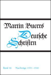 Deutsche Schriften, Bd. 16: Nachträge 1531-1541