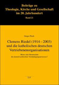 Clemens Riedel (1914-2003) und die katholischen deutschen Vertriebenenorganisationen