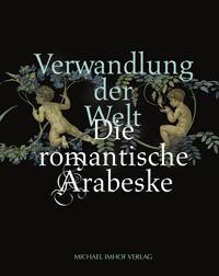 Verwandlung der Welt - die romantische Arabeske
