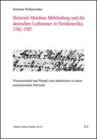 Heinrich Melchior Mühlenberg und die deutschen Lutheraner in Nordamerika, 1742-1787