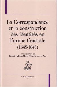 La Correspondance et la construction des identités en Europe Centrale (1648-1848)