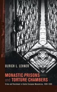 Monastic Prisons and Torture Chambers