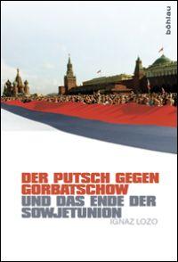 Der Putsch gegen Gorbatschow und das Ende der Sowjetunion